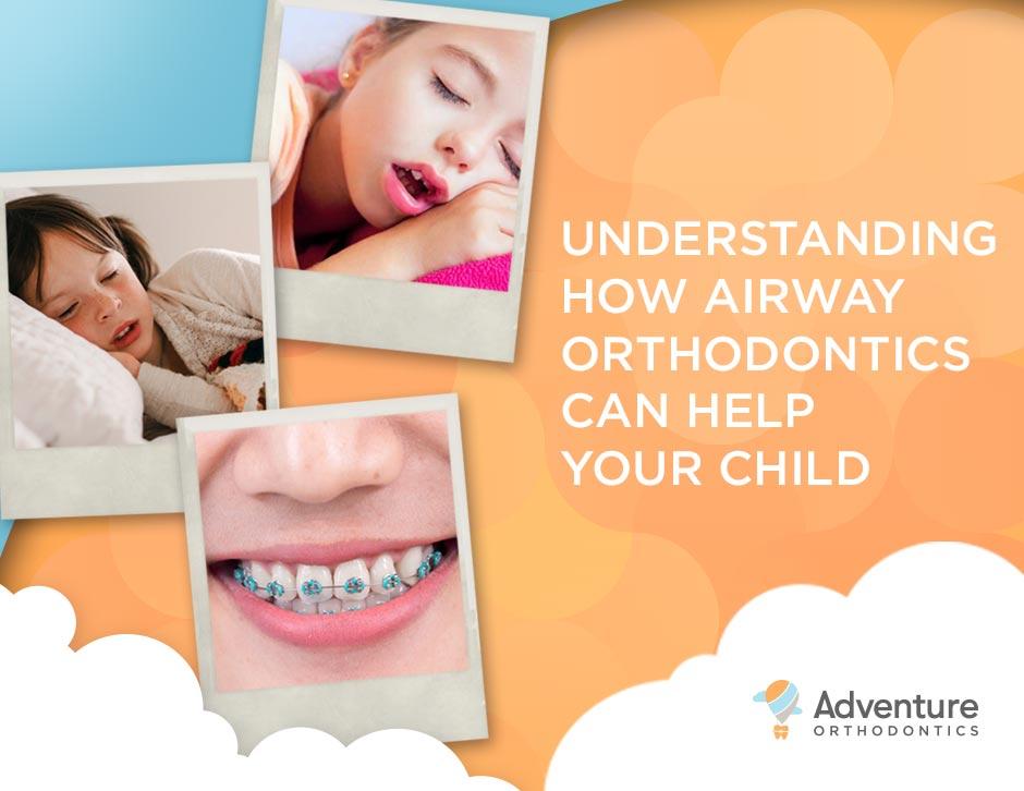 Understanding How Airway Orthodontics Can Help Your Child